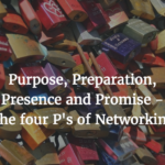 Purpose, Preparation, Presence and Promises – Four Secrets to Networking for Introverts